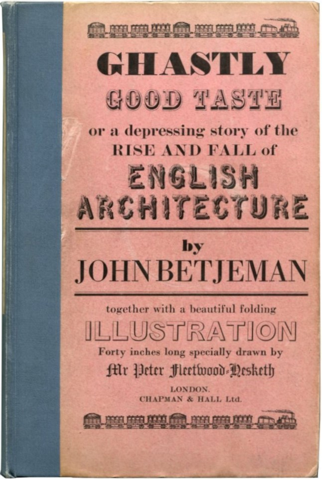 GHASTLY GOOD TASTE: Or, A Depressing Story of the Rise and Fall of English Architecture. John Betjeman.