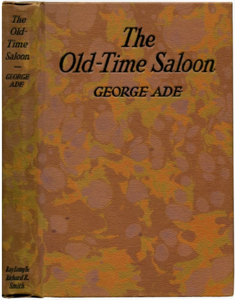 THE OLD-TIME SALOON: Not Wet - Not Dry Just History. George Ade.
