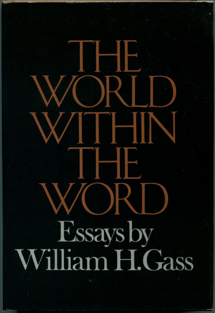 THE WORLD WITHIN THE WORD Essays. William H. Gass.