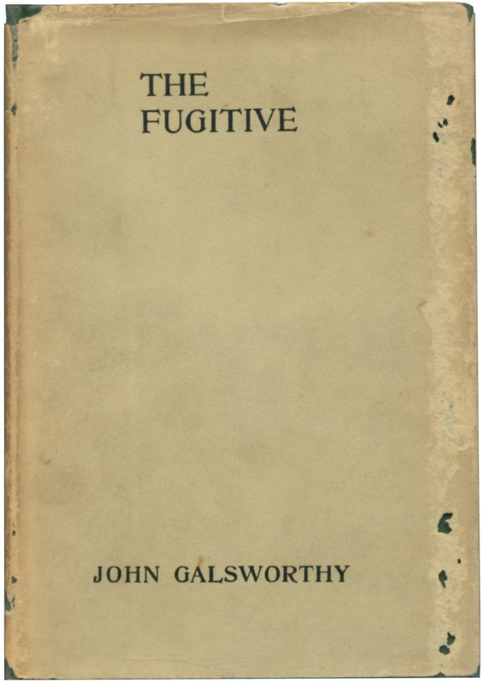 THE FUGITIVE: A Play in Four Acts. John Galsworthy.