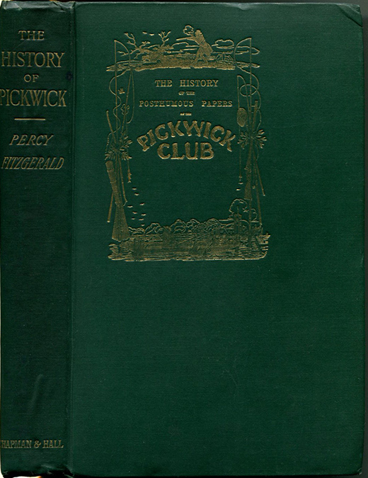 THE HISTORY OF PICKWICK: An Account of Its Characters, Localities, Allusions and Illustrations. Charles Dickens, Percy Fitzgerald.