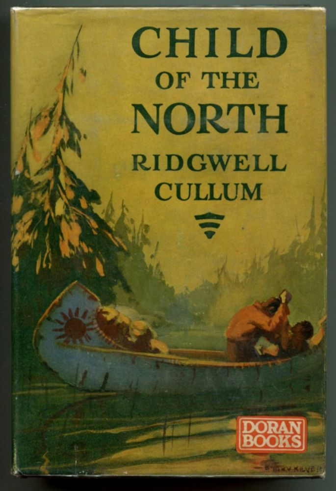 CHILD OF THE NORTH. Ridgwell Cullum.