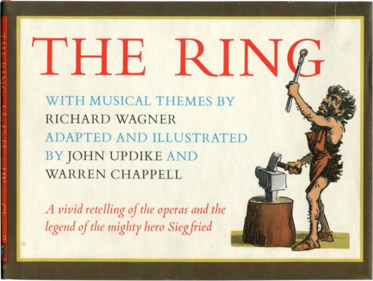 THE RING Music by Richard Wagner / Adapted and Illustrated by John Updike and Warren Chappell. John Updike.