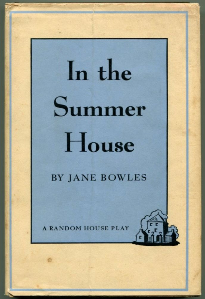 IN THE SUMMER HOUSE A Play. Jane Bowles.