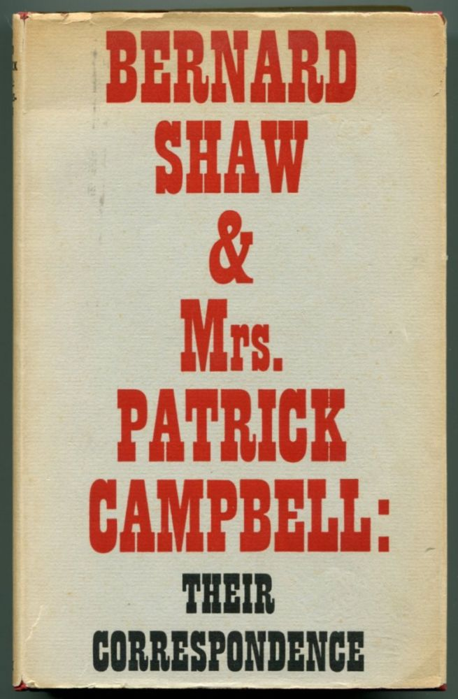 BERNARD SHAW & MRS PATRICK CAMPBELL: Their Correspondence.