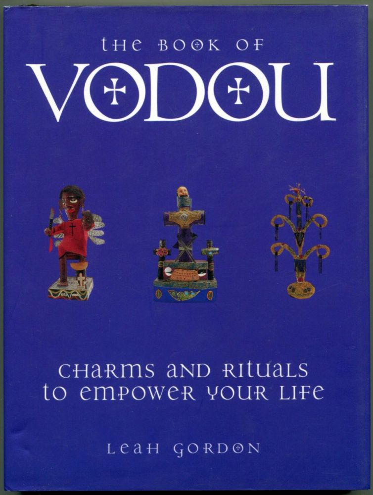 THE BOOK OF VODOU: Charms and Rituals to Empower Your Life. Leah Gordon.