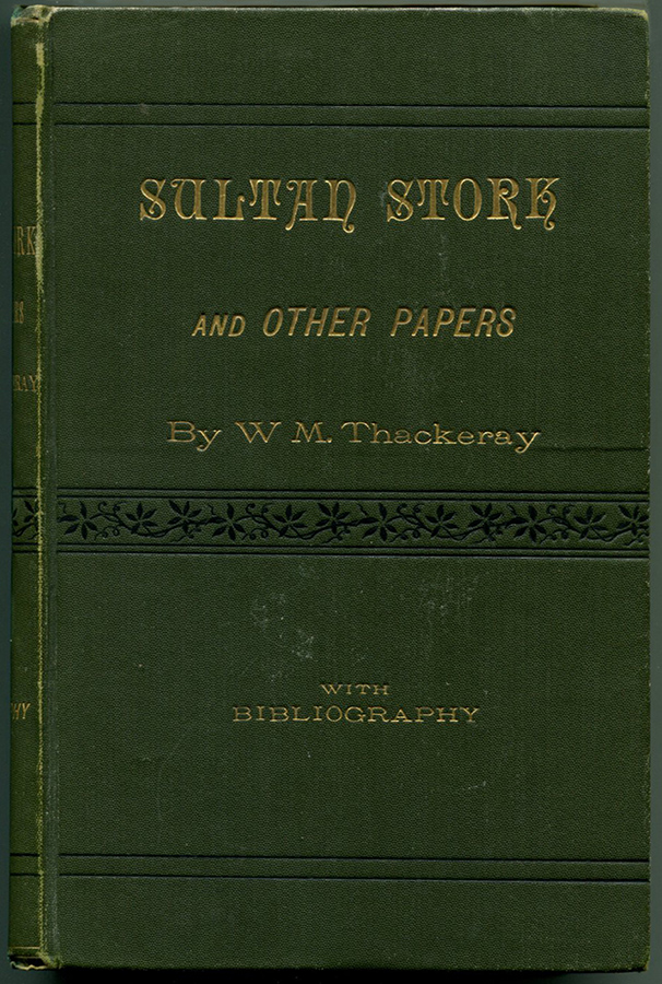 SULTAN STORK: and Other Stories and Sketches Now First Collected With Bibliography. William M. Thackeray.