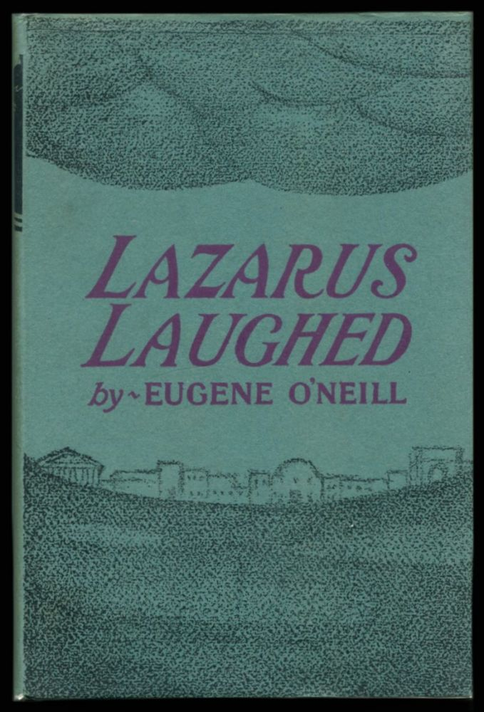 LAZARUS LAUGHED (1925-26): A Play for an Imaginative Theatre. Eugene O'Neill.