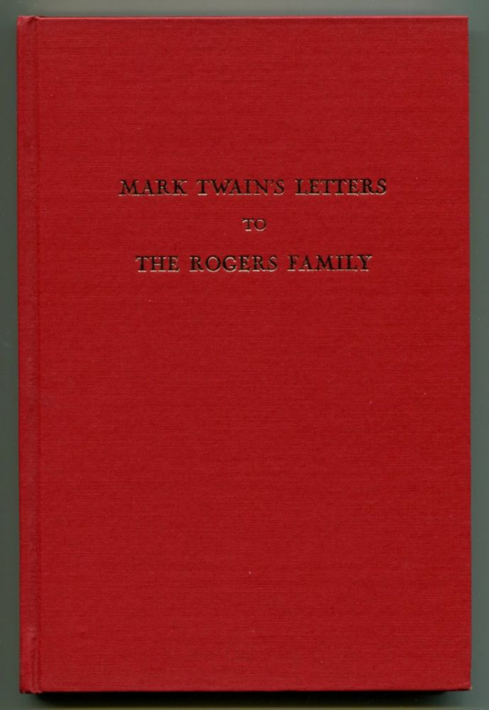 MARK TWAIN'S LETTERS TO THE ROGERS FAMILY. Mark Twain, Earl J. Dias.