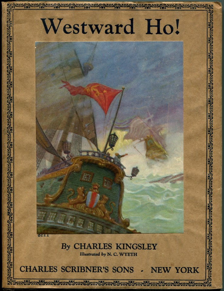 WESTWARD HO! The Voyages and Adventures of Sir Amyas Leigh, Knight, of Burrough in the County of Devon--In the Reign of Her Most Glorious Majesty Queen Elizabeth. Charles Kingsley, N. C. Wyeth.