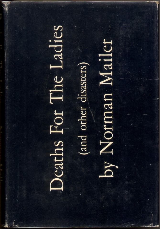 DEATHS FOR THE LADIES: And Other Disasters. Norman Mailer.