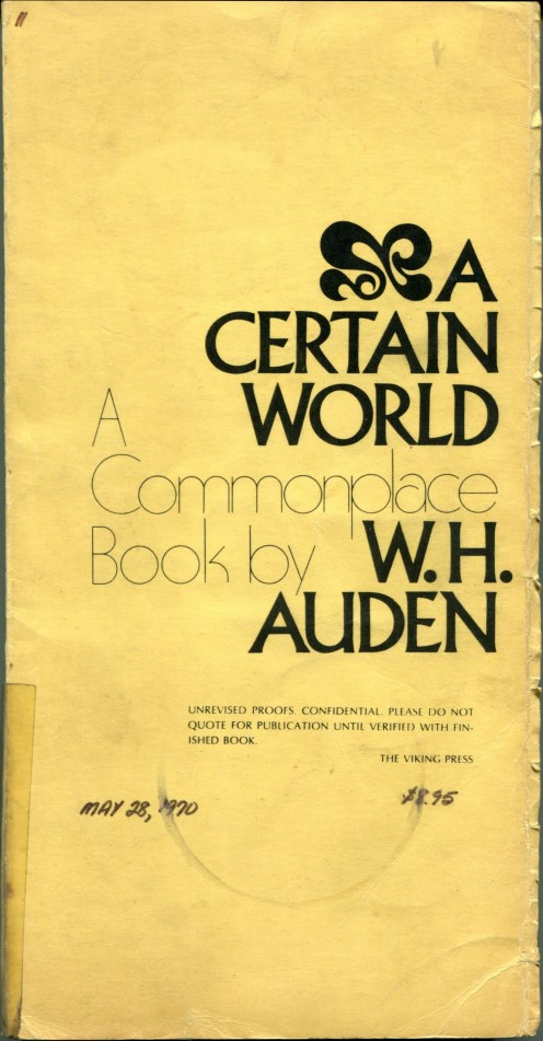 A CERTAIN WORLD: A Commonplace Book. W. H. Auden.