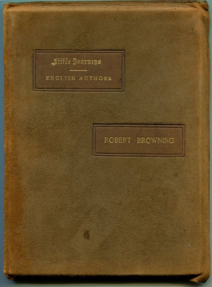 LITTLE JOURNEYS TO THE HOMES OF ENGLISH AUTHORS: Robert Browning. Robert Browning, Elbert Hubbard.