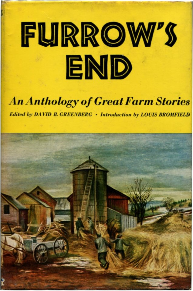 FURROW'S END: An Anthology of Great Farm Stories. Jim Thompson, E. B. White, M. K. Rawlings, Louis Bromfield.