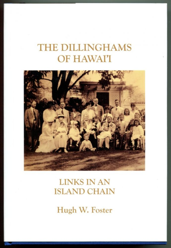 THE DILLINGHAMS OF HAWAI'I: Links in an Island Chain. Hugh W. Foster.