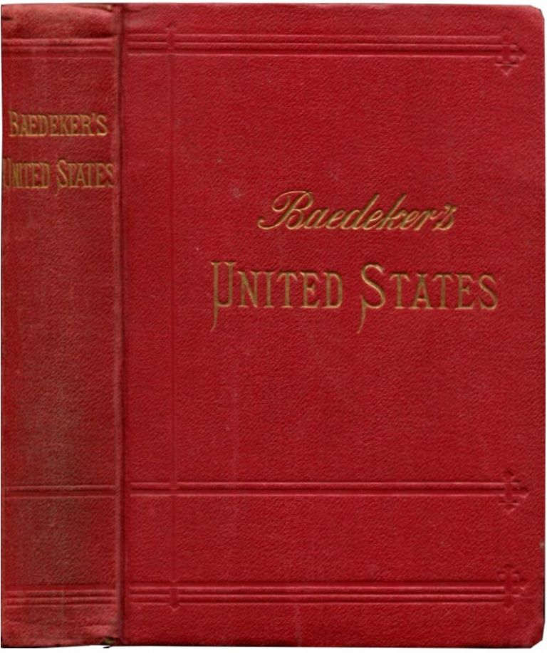 THE UNITED STATES: With an Excursion into Mexico. Karl Baedeker.