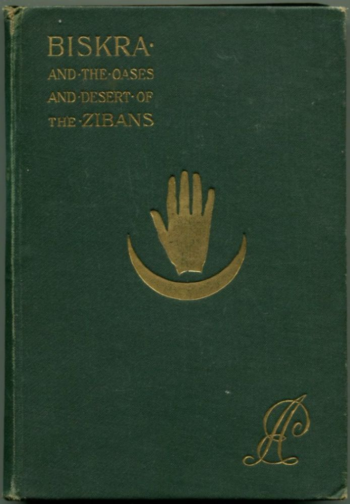 BISKRA: and the Oases and Desert of the Zibans, with Information for Travellers. Alfred E. Pease.