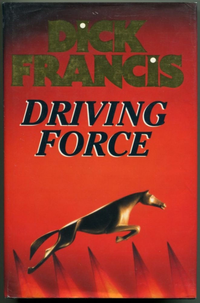 DRIVING FORCE. Dick Francis.