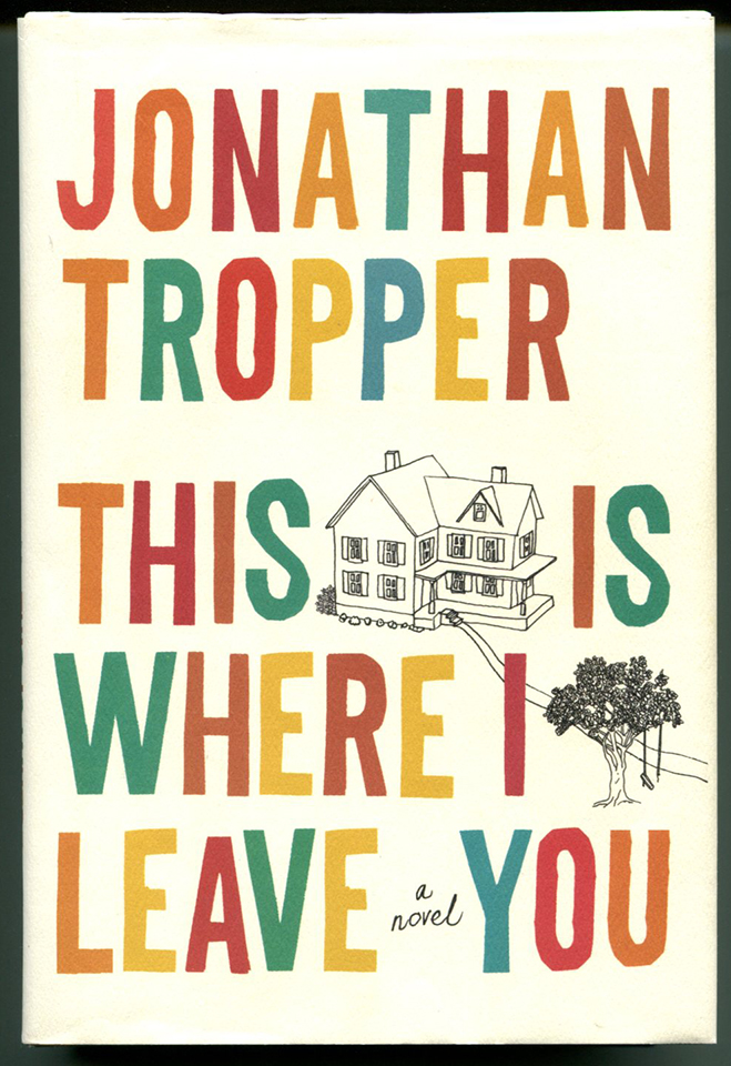 THIS IS WHERE I LEAVE YOU. Jonathan Tropper.