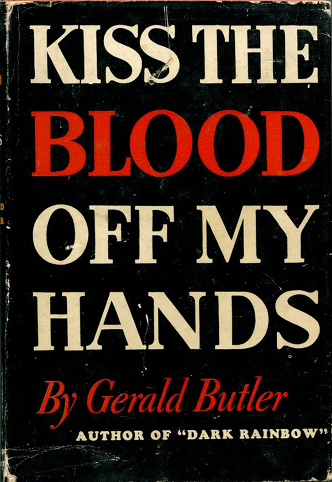 KISS THE BLOOD OFF MY HANDS. Gerald Butler.