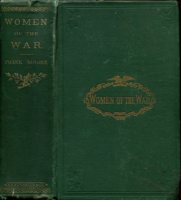WOMEN OF THE WAR; Their Heroism and Self-sacrifice. Frank Moore.