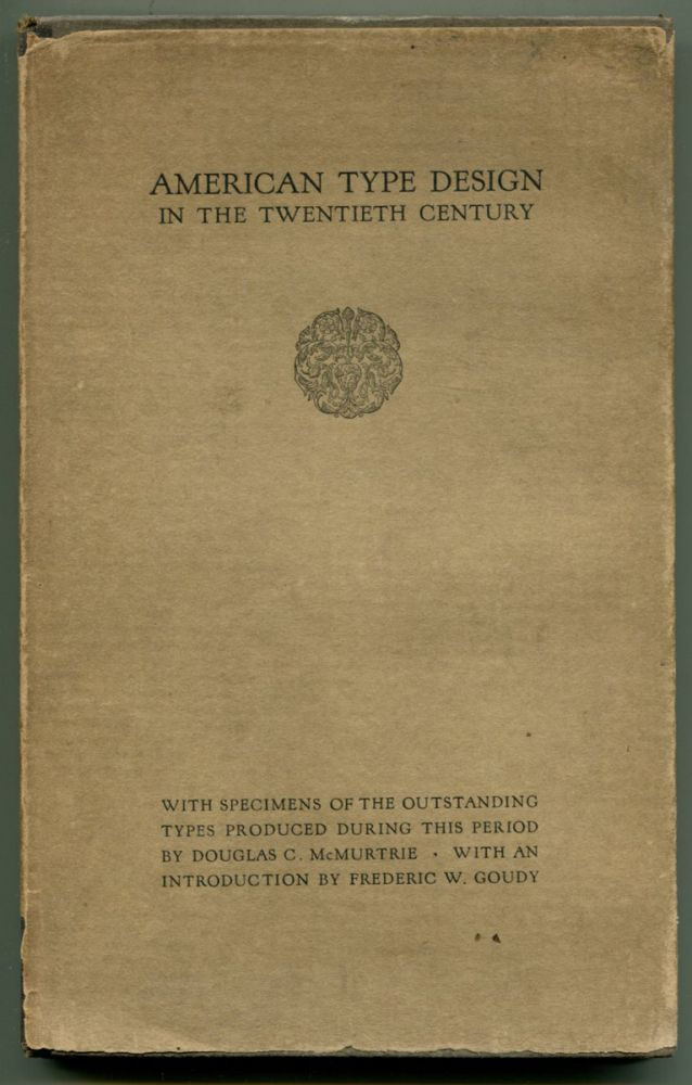 AMERICAN TYPE DESIGN IN THE TWENTIETH CENTURY: With Specimens of the Outstanding Types Produced During This Period. Douglas C. McMurtrie.