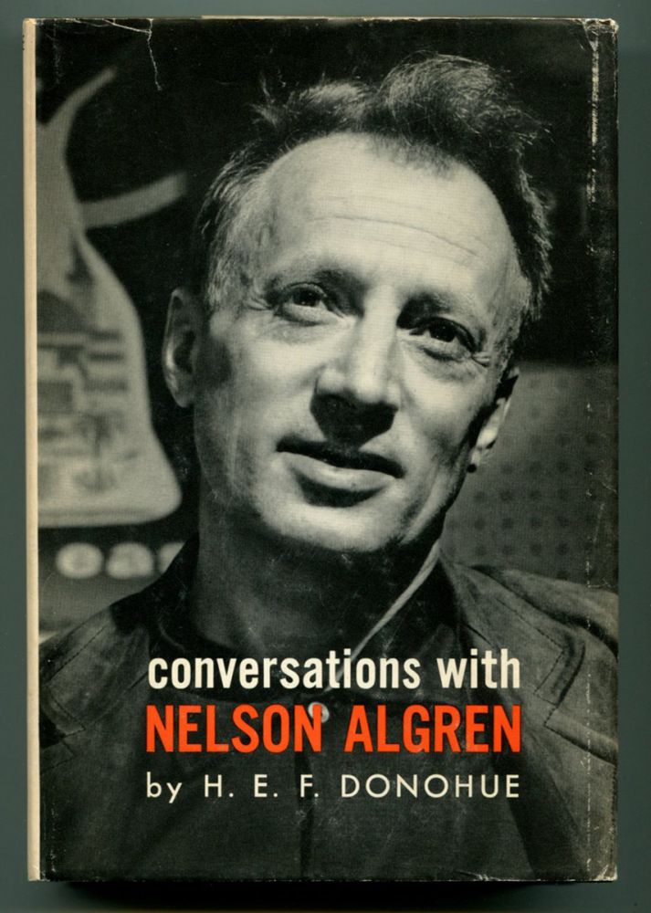 CONVERSATIONS WITH NELSON ALGREN. Nelson Algren, by H. E. F. Donohue.