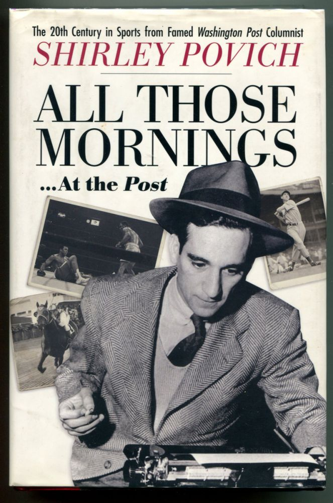 ALL THOSE MORNINGS --- AT THE POST. Shirley Povich.