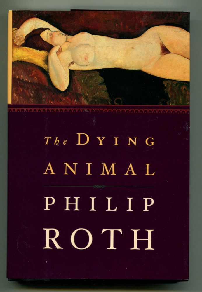 THE DYING ANIMAL. Philip Roth.