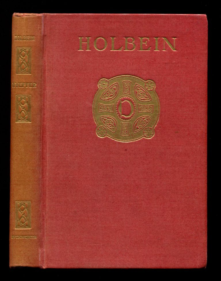 HANS HOLBEIN THE YOUNGER: A Critical Monograph. Ford Madox Ford, Ford Madox Hueffer.
