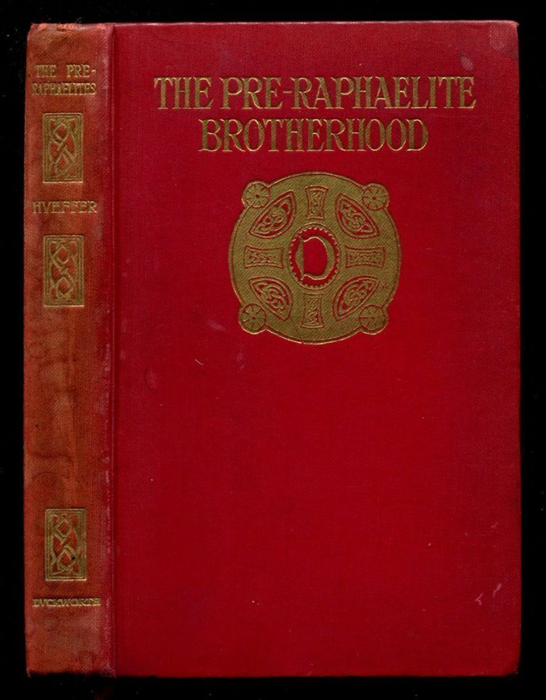 THE PRE-RAPHAELITE BROTHERHOOD: A Critical Monograph. Ford Madox Ford, Ford Madox Hueffer.