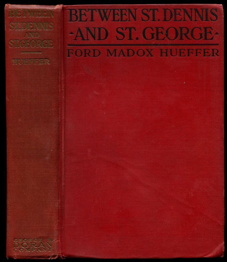 BETWEEN ST. DENNIS AND ST. GEORGE: A Sketch of Three Civilisations. Ford Madox Ford, Ford Madox Hueffer.