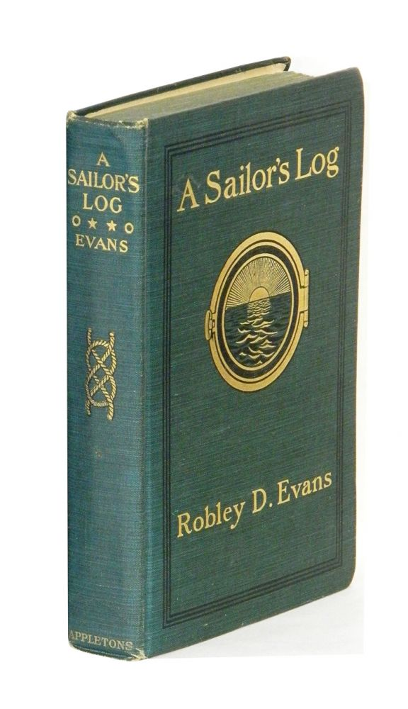 A SAILOR'S LOG: Recollections of Forty Years of Naval Life; [Inscribed from the American Admiral to his British Counterpart and with the first appearance of the poem written for Evans by Rudyard Kipling on p.402]. Robley D. Evans, Rudyard Kipling Roger John Brownlow Keyes.