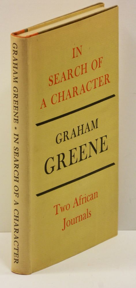 IN SEARCH OF A CHARACTER: Two African Journals. Graham Greene.