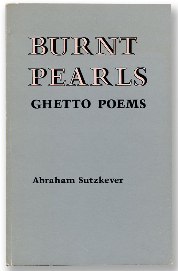 BURNT PEARLS: Ghetto Poems. Abraham Sutzkever, Seymour Mayne.