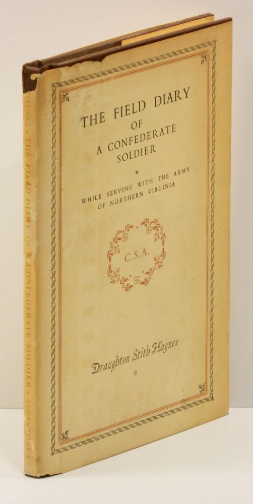 THE FIELD DIARY OF A CONFEDERATE SOLDIER: While Serving with the Army of Northern Virginia C.S.A. Draughton Stith Haynes.