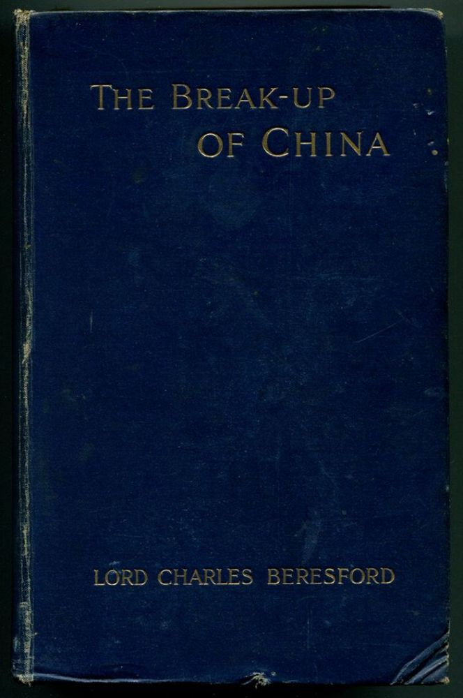 THE BREAK-UP OF CHINA. Lord Charles Beresford.