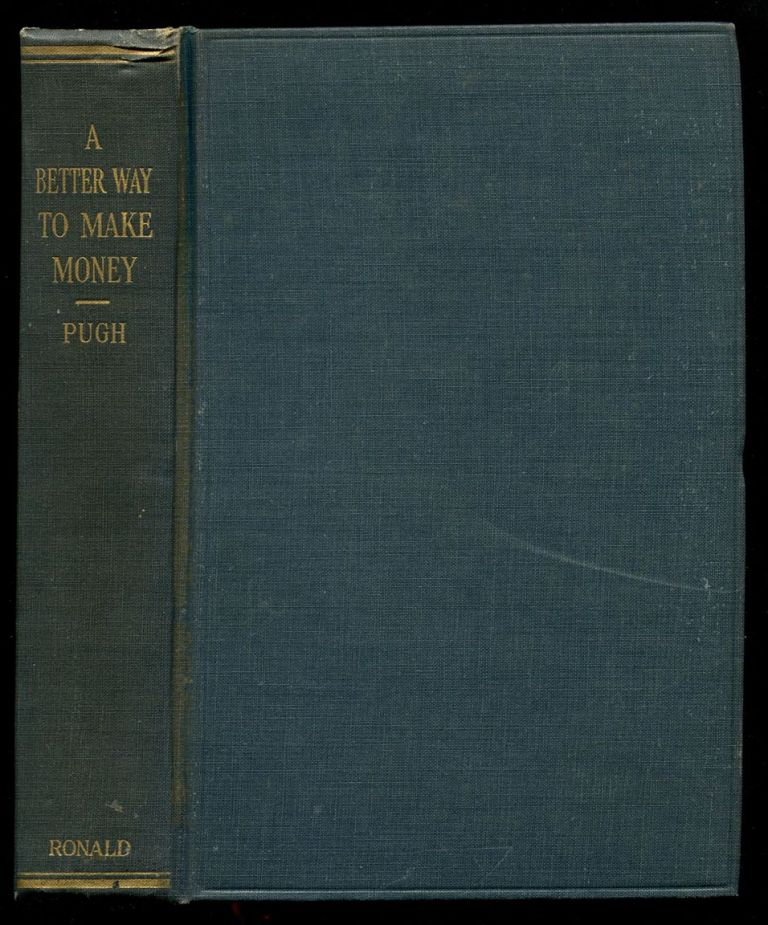 A BETTER WAY TO MAKE MONEY: A Simple and Practical Plan of Investing and Trading in the Stock and Grain Markets. Burton H. Pugh.