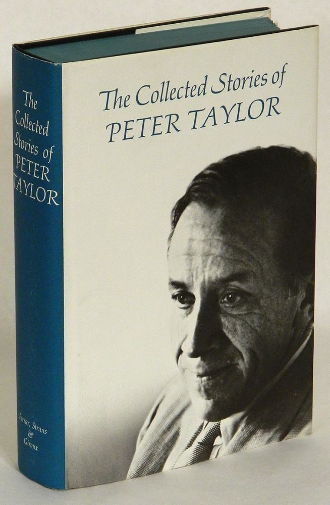 THE COLLECTED STORIES OF PETER TAYLOR. Peter Taylor.