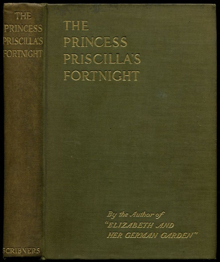"THE PRINCESS PRISCILLA'S FORTNIGHT: By the Author of ""Elizabeth and Her German Garden."""