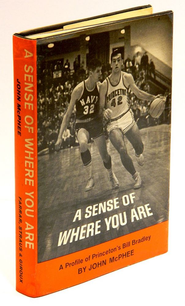 A SENSE OF WHERE YOU ARE: A Profile of William Warren Bradley. John McPhee.