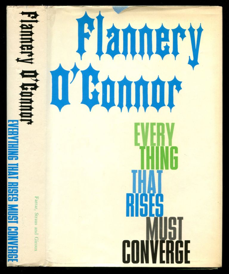 EVERYTHING THAT RISES MUST CONVERGE. Flannery O'Connor.