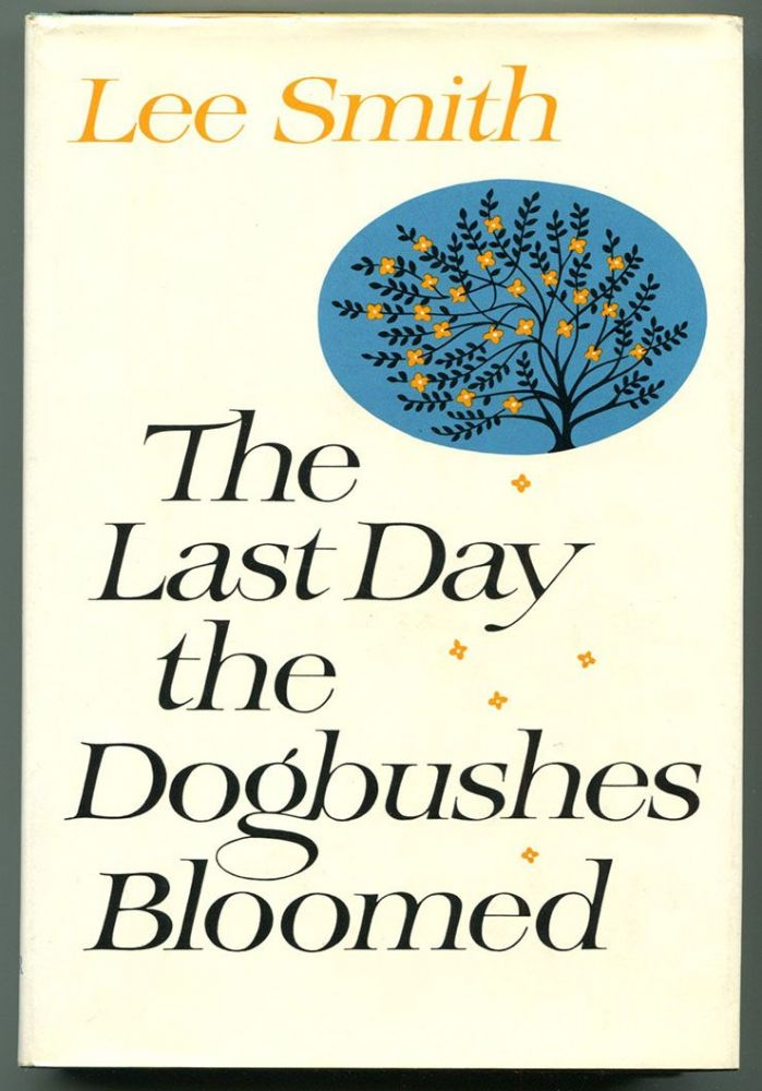 THE LAST DAY THE DOGBUSHES BLOOMED. Lee Smith.