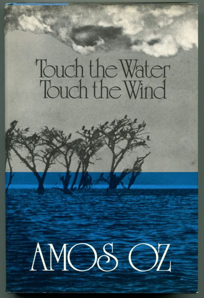 TOUCH THE WATER TOUCH THE WIND. Amos Oz.