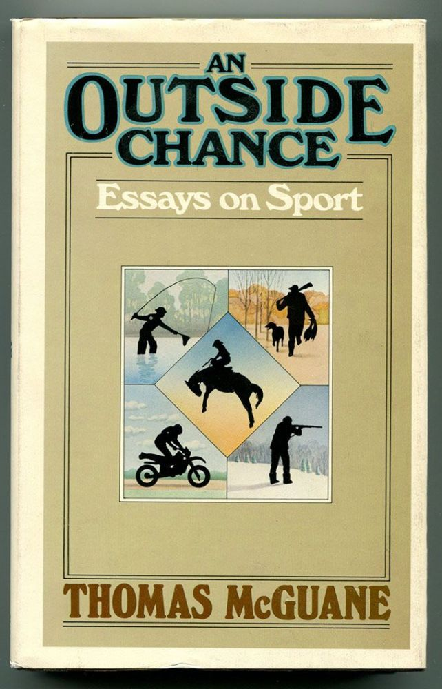 AN OUTSIDE CHANCE Essays on Sport. Thomas McGuane.