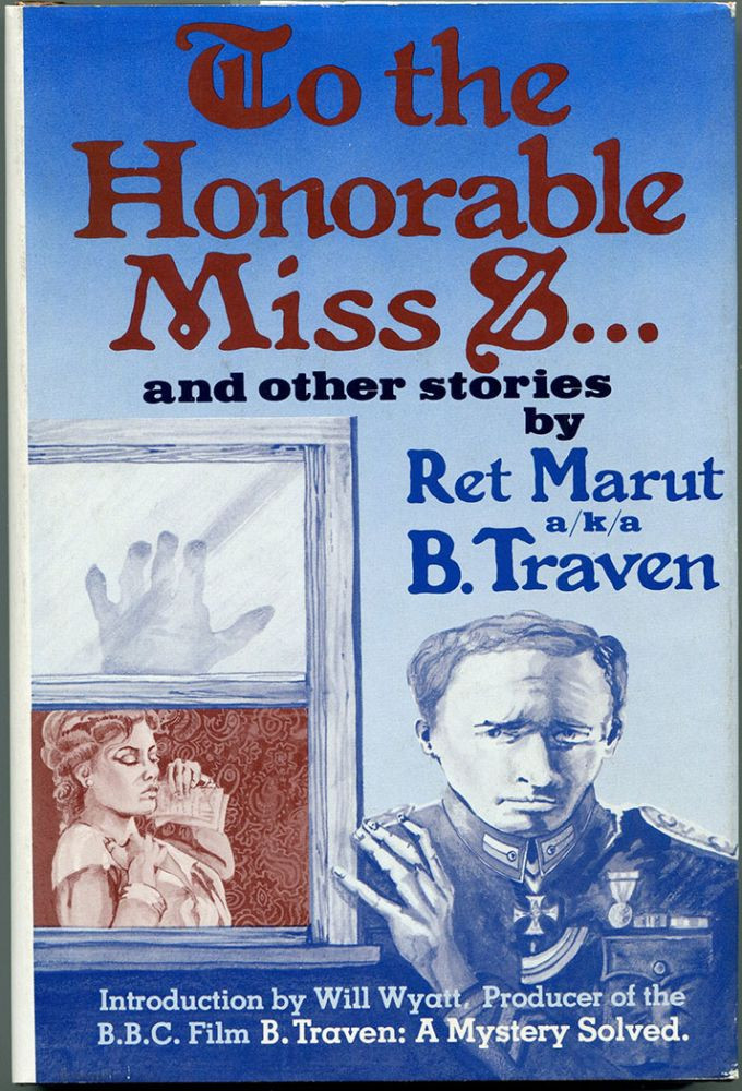 TO THE HONOURABLE [HONORABLE] MISS S...: And Other Stories. B. Traven, Ret Marut.