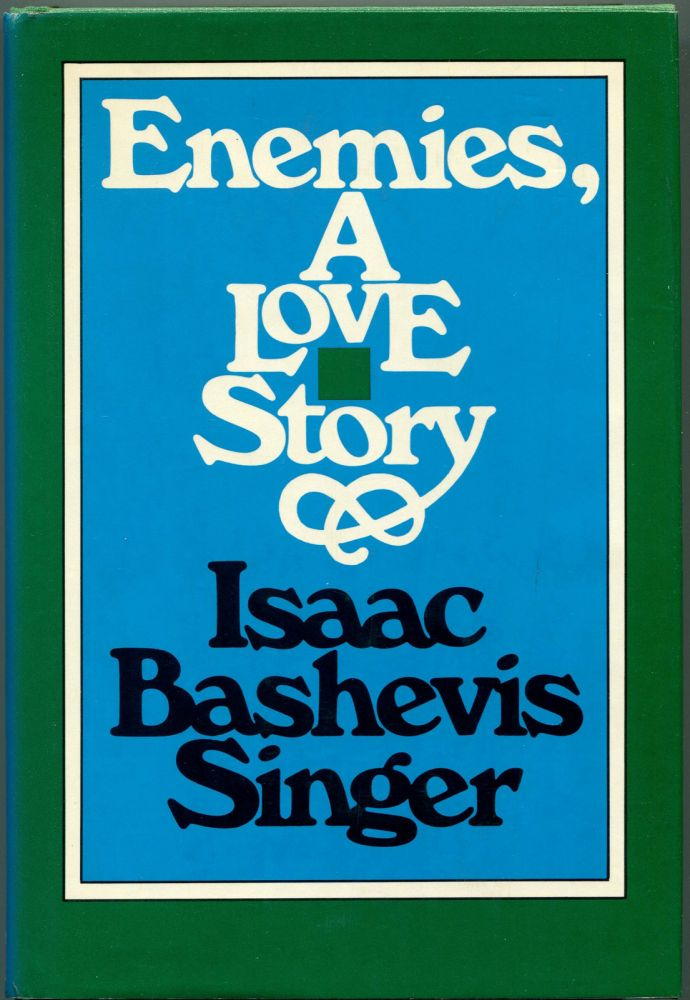 ENEMIES: A Love Story. Isaac Bashevis Singer.