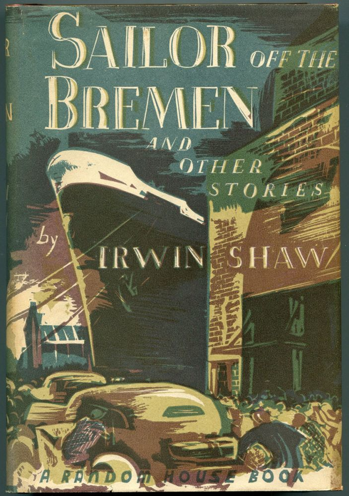 SAILOR OFF THE BREMEN: and Other Stories. Irwin Shaw.