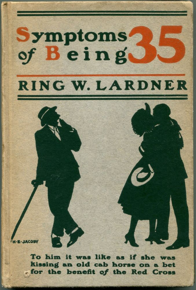 SYMPTOMS OF BEING 35. Ring W. Lardner.