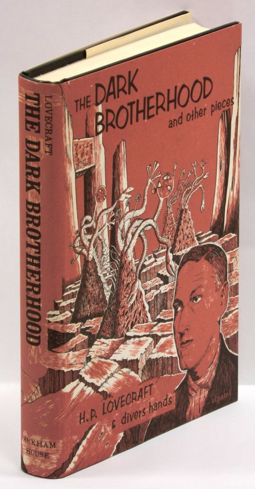 THE DARK BROTHERHOOD AND OTHER PIECES: By H. P. Lovecraft & Divers Hands, H. P. Lovecraft.